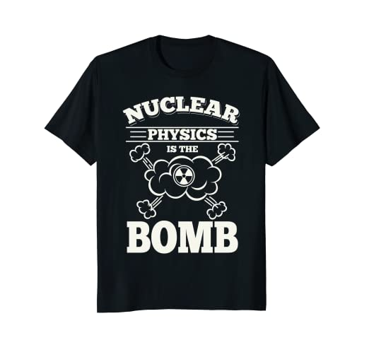 34b38f65 Amazon.com: Nuclear Physics Is The Bomb Funny Science Pun T-Shirt ...