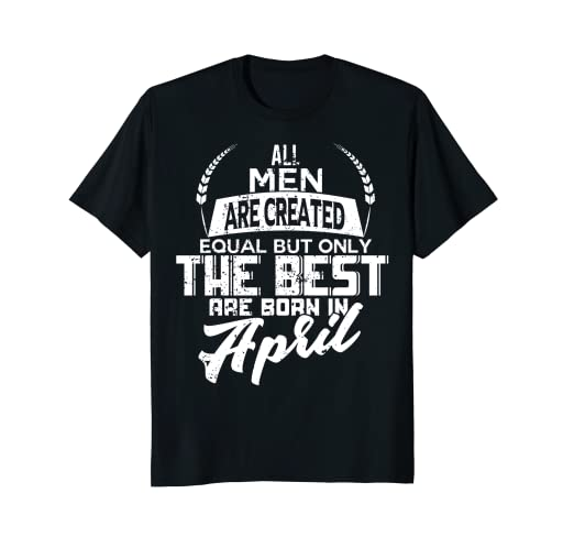 Mens April Birthday Shirt Only The Best Are Born In