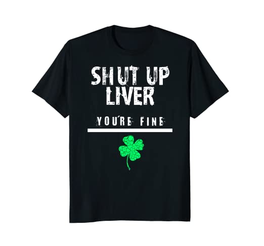 40167167 Image Unavailable. Image not available for. Color: Shut Up Liver, Funny St. Patrick's  Day Tshirt ...