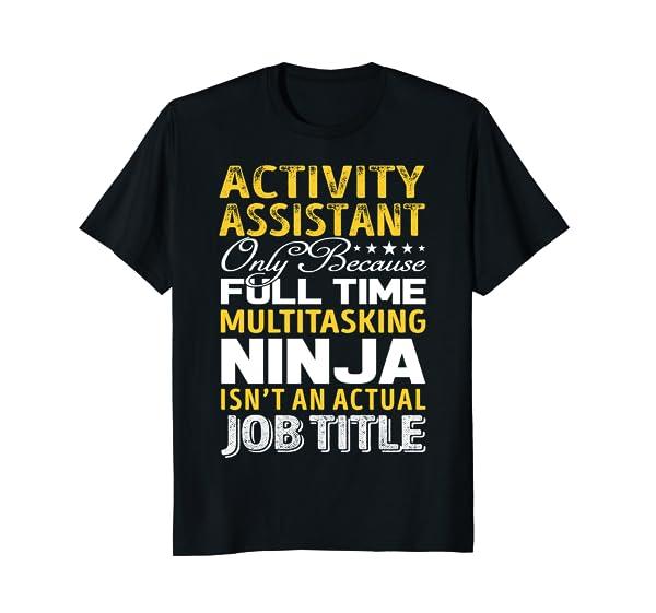 Activity Assistant Isnt An Actual Job Title Shirts