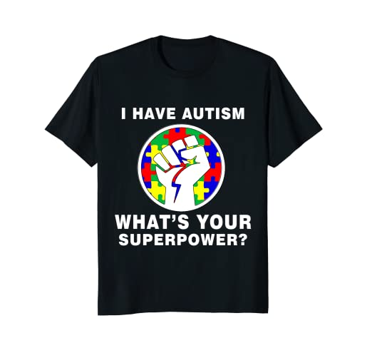 e398fc620 Amazon.com: I HAVE AUTISM WHAT'S YOUR SUPERPOWER FUNNY SHIRT: Clothing