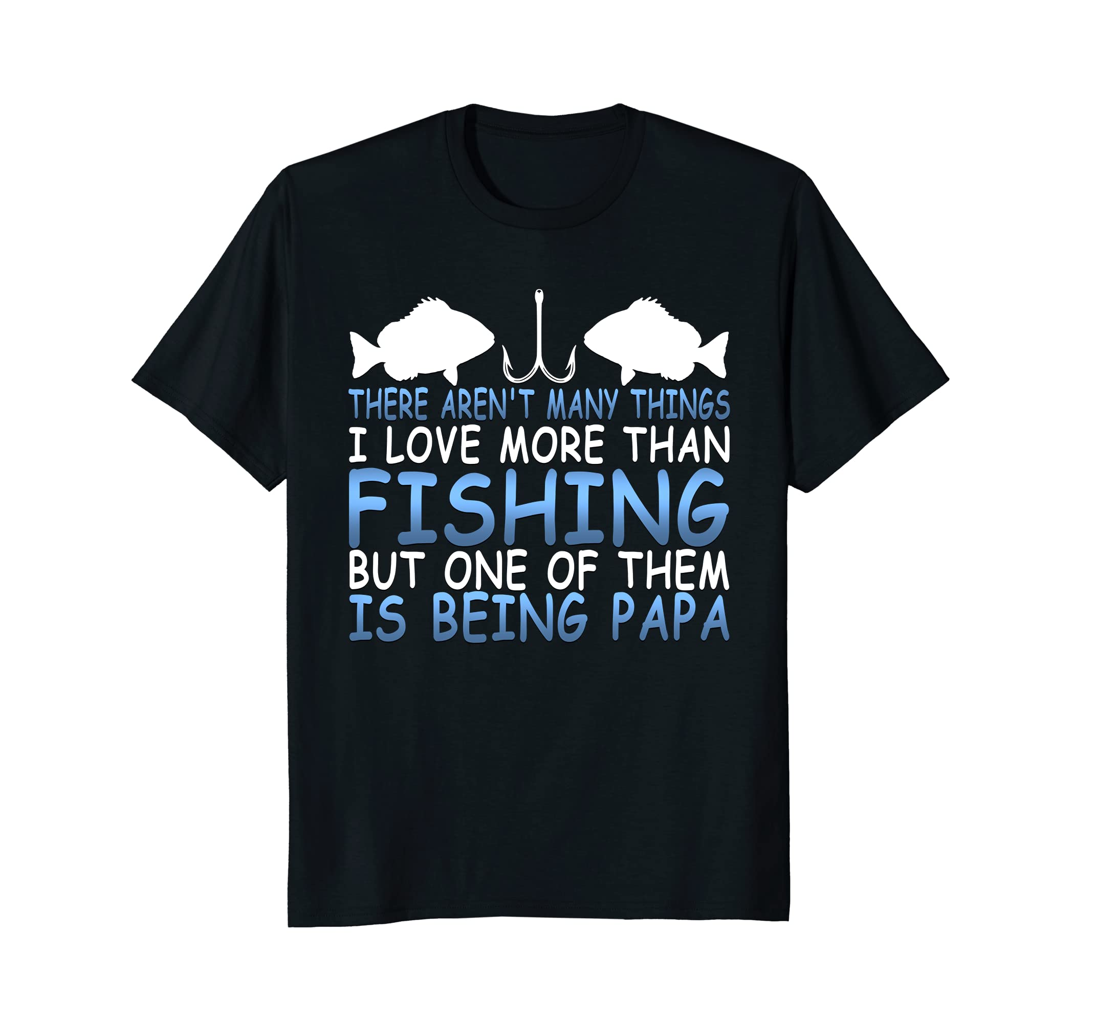 Not Much I Love More Than Fishing One Is Being Papa T-Shirt-anz