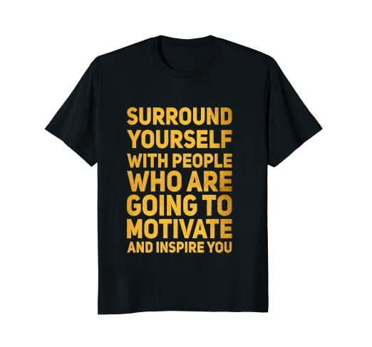 Amazoncom Surround Yourself Quote Bold Gold Inspirational T Shirt
