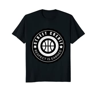 Street Credit Respect Is Earned Basketball T Shirt Gift