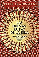 Las nuevas rutas de la seda: Presente y futuro del mundo (Spanish Edition)