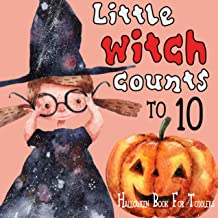Little Witch Counts to 10: Halloween Book For Toddlers: Great Trick or Treat Gift for Your Baby with Numbers 123: First Co...