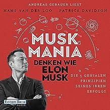 Musk Mania [German edition]: Denken wie Elon Musk - Die 5 genialen Prinzipien seines irren Erfolgs