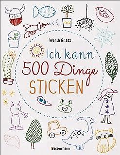 Ich kann 500 Dinge sticken. Witzige, süße, coole und freche Motive. Ganz einfach Schritt für Schritt nachzusticken. Blumen, Blüten, Blätter, Tiere, ... u.v.m. Ideal für Kinder und Anfänger