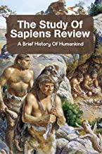 The Study Of Sapiens Review: A Brief History Of Humankind: Sapiens Book By Yuval Noah Harari