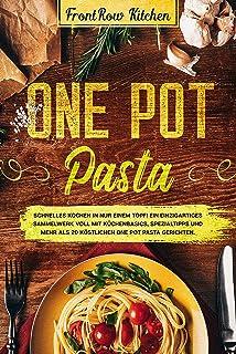 One Pot Pasta: Schnelles Kochen in nur einem Topf! Ein einzi