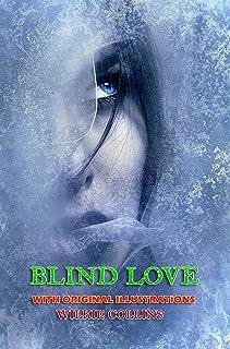 Blind Love (Unabridged): Classic Book by Wilkie Collins with Original Illustration Classic Novel, Unabridged Classic Editi...