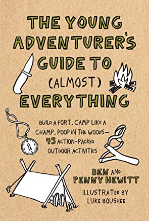 The Young Adventurers Guide to Almost Everything: Build a Fort, Camp Like a Champ, Poop in the Woods-45 Action-Packed Outdoor Activities