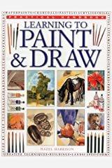 Learning to Paint & Draw: A Superb Guide to the Fundamentals of Working with Charcoals, Pencils, Pen and Ink, as Well as in Waterpaints, Oils, Acrylics and Pastels (Practical Handbook) Paperback
