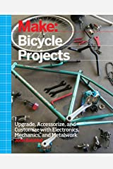 Make: Bicycle Projects: Upgrade, Accessorize, and Customize with Electronics, Mechanics, and Metalwork Kindle Edition