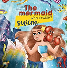 The Mermaid Who Couldn't Swim: Children's Book About Mermaids, Overcoming Fears, Bullies, Learning to Swim, Trusting your Friends - Picture book - Illustrated Bedtime Story Age 3 5 (English Edition)