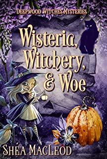 Wisteria, Witchery, and Woe: A Witchy Paranormal Cozy Mystery (Deepwood Witches Mysteries Book 2)