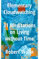 Elementary Cloudwatching: 31 Meditations on Living without Time Kindle Edition