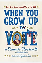 When You Grow Up to Vote: How Our Government Works for You Kindle Edition