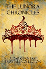 The Lunora Chronicles: A Dark Fantasy Fairytale Collection Kindle Edition