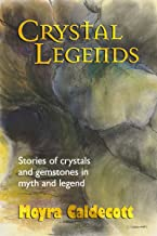 Crystal Legends: Stories of crystals and gemstones in myth and legend