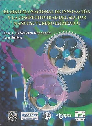 El Sistema Nacional de Innovacion y la Competitividad del Sector Manufacturero en Mexico (Spanish Edition