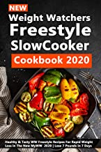 New Weight Watchers Freestyle Slow Cooker Cookbook 2020: Healthy & Tasty WW Freestyle Recipes For Rapid Weight Loss in The New MyWW 2020 | Lose 7 Pounds in 7 Days