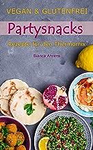 Vegan & Glutenfrei - Leckere Partysnacks | Rezepte für den Thermomix (German Edition)