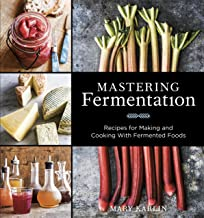 Mastering Fermentation: Recipes for Making and Cooking with Fermented Foods [A Cookbook]
