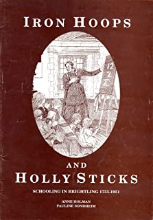 Iron Hoops and Holly Sticks: Schooling in Brightling 1733-1951
