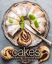 Cakes: A Baking Cookbook with Only Cake Recipes (2nd Edition)