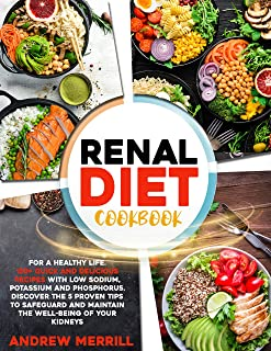 RENAL DIET COOKBOOK: 150+ quick and delicious recipes with low sodium, potassium and phosphorus for a healthy life. Discov...