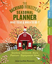 The Backyard Homestead Seasonal Planner: What to Do & When to Do It in the Garden, Orchard, Barn, Pasture & Equipment Shed PDF