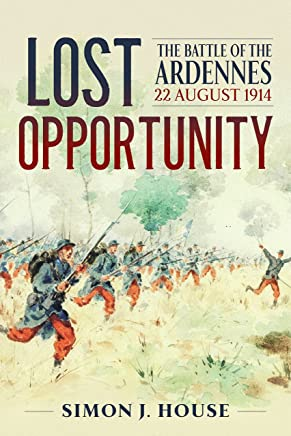 Lost Opportunity + Map Book: The Battle of the Ardennes 22 August 1914