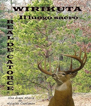 Wirikuta (Il luogo sacro) (Realtos de un Pueblo Magico (Real de Catorce) Vol. 1)