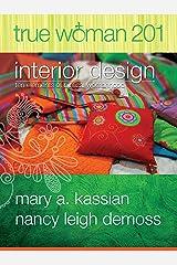 True Woman 201: Interior Design - Ten Elements of Biblical Womanhood (True Woman) Kindle Edition