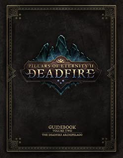 Pillars of Eternity Guidebook: Volume Two-The Deadfire Archipelago