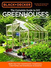 Black & Decker The Complete Guide to DIY Greenhouses, Updated 2nd Edition: Build Your Own Greenhouses, Hoophouses, Cold Frames & Greenhouse Accessories (Black & Decker Complete Guide)