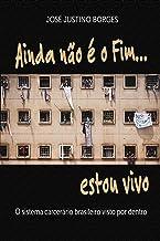 Ainda não é o fim estou vivo...: O sistema carcerário brasileiro visto por dentro