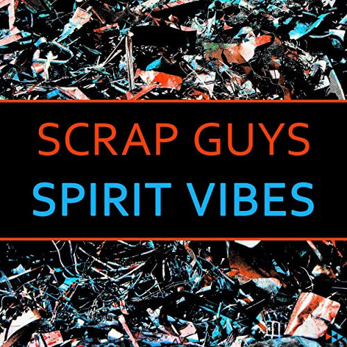Scrap Guys - Spirit Vibes