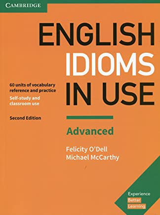 English Idioms in Use Advanced Book with Answers: Vocabulary Reference and Practice [Lingua inglese]