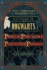 Histórias de Hogwarts: proezas, percalços e passatempos perigosos (Pottermore Presents - Português do Brasil Livro 1) eBook Kindle