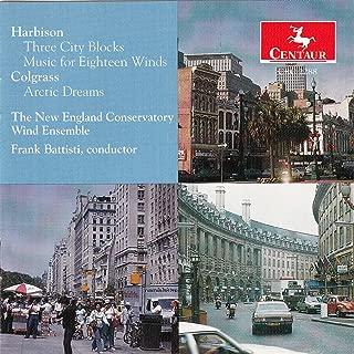 Harbison: Three City Blocks & Music for 18 Winds - Colgrass: Arctic Dreams