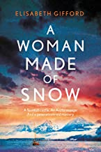 A Woman Made of Snow: A Scottish castle. An Arctic voyage. And a generations-old mystery.