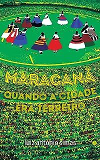 Maracanã: quando a cidade era terreiro
