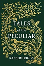Tales of the Peculiar: Miss Peregrines Peculiar Children . By Ransom Riggs