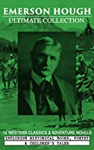 EMERSON HOUGH Ultimate Collection – 19 Western Classics & Adventure Novels, Including Historical Books, Poetry & Children'...