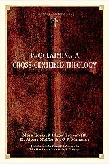 Proclaiming a Cross-Centered Theology (Contributors: Thabiti M. Anyabwile, John MacArthur, John Piper, R.C. Sproul) Kindle Edition