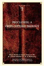 Proclaiming a Cross-Centered Theology (Contributors: Thabiti M. Anyabwile, John MacArthur, John Piper, R.C. Sproul) (English Edition)