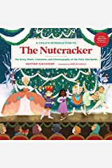 A Child's Introduction to the Nutcracker: The Story, Music, Costumes, and Choreography of the Fairy Tale Ballet (A Child's Introduction Series) Kindle Edition