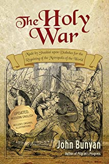 The Holy War (Updated, Illustrated): Made by Shaddai upon Diabolus for the Regaining of the Metropolis of the World (Bunyan Updated Classics Book 2)